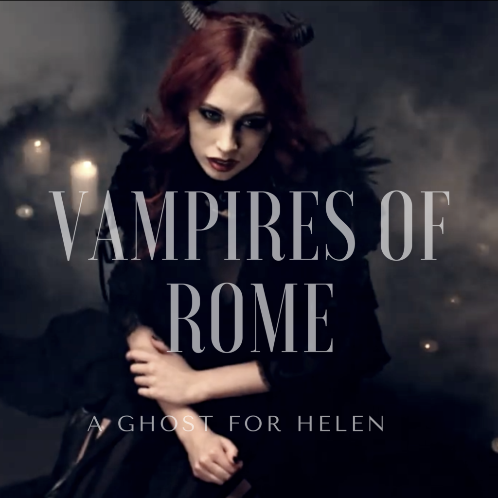"VAMPIRES OF ROME - Disponibile il video del primo singolo ""A GHOST FOR HELEN"""