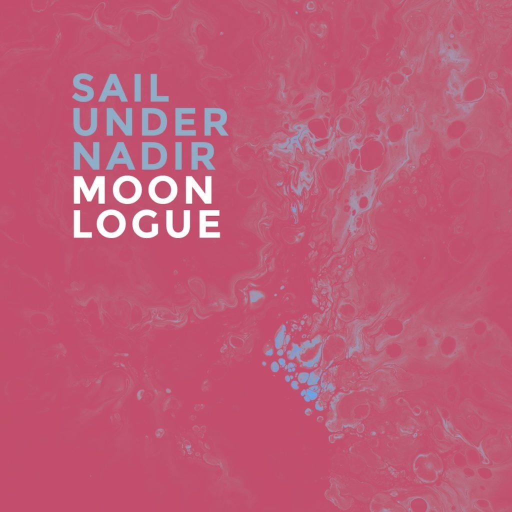"MOONLOGUE - ""Sail Under Nadir"", l'album d'esordio a tema ambientale della band electro post-rock, è disponibile da oggi"