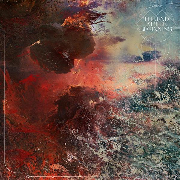 """THE END AT THE BEGINNING - Il nuovo EP """"Elements"""" disponibile da oggi!"""