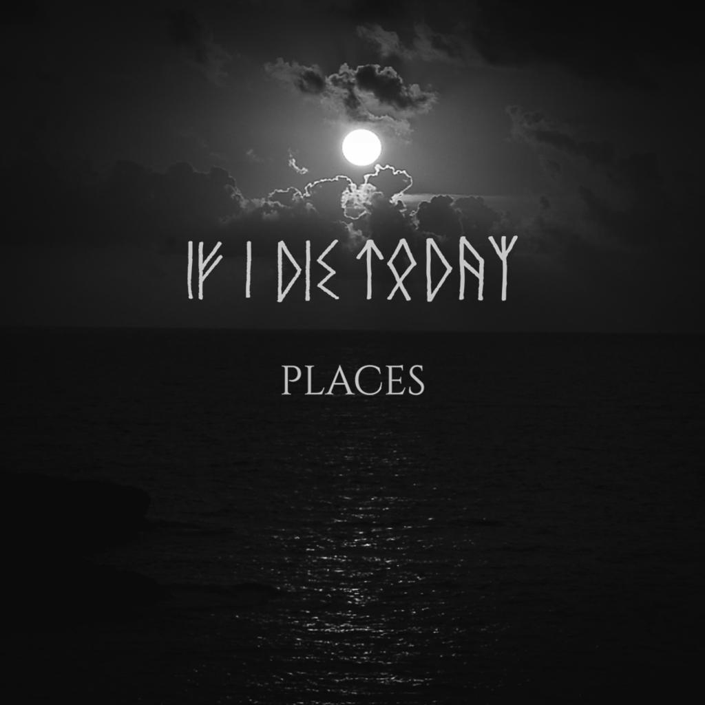 """IF I DIE TODAY - Video premiere di """"Places"""" in esclusiva su SMM"""